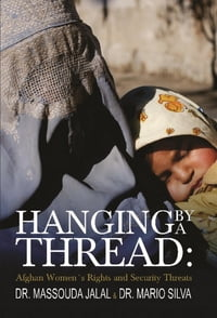 Hanging By A Thread:Afghan Womens Rights and Security Threats【電子書籍】[ Massouda Dr Jalal ]
