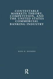 Contestable Markets Theory, Competition, and the United States Commercial Banking Industry【電子書籍】[ Ross N. Dickens ]