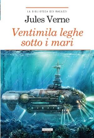 Ventimila leghe sotto i mariEdiz. ridotta【電子書籍】[ Jules Verne ]