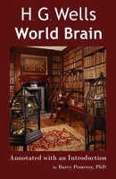 H.G. Wells' World Brain: Annotated with an Introduction by Barry Pomeroy, PhD