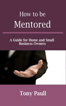 How to be Mentored: A Guide for Home and Small Business owners
