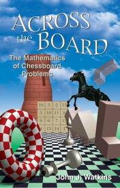Across the BoardThe Mathematics of Chessboard Problems【電子書籍】[ John J. Watkins ]