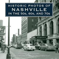 Historic Photos of Nashville in the 50s, 60s, and 70s【電子書籍】[ Ashley Driggs Haugen ]