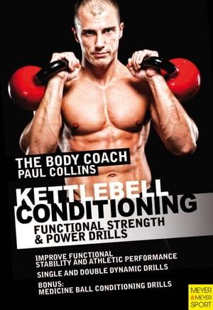 Kettlebell ConditioningFunctional Strength & Power Drills【電子書籍】[ Paul Collins ]