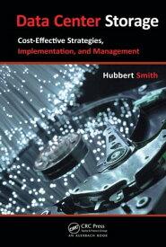 Data Center StorageCost-Effective Strategies, Implementation, and Management【電子書籍】[ Hubbert Smith ]