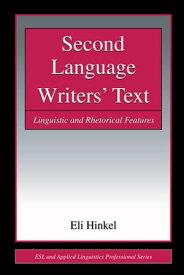 Second Language Writers' TextLinguistic and Rhetorical Features【電子書籍】[ Eli Hinkel ]