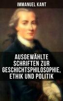Ausgewählte Schriften zur Geschichtsphilosophie, Ethik und Politik