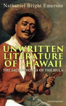 Unwritten Literature of Hawaii: The Sacred Songs of the Hula (Illustrated)