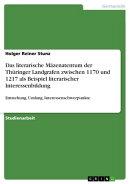 Das literarische Mäzenatentum der Thüringer Landgrafen zwischen 1170 und 1217 als Beispiel literarischer I…
