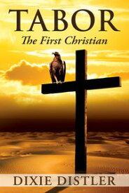TABORThe First Christian【電子書籍】[ Dixie Distler ]