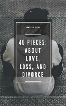 40 Pieces: About Love, Loss, and Divorce