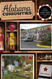 Alabama Curiosities Quirky Characters, Roadside Oddities & Other Offbeat Stuff【電子書籍】[ Andy Duncan ]
