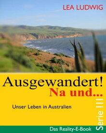 Ausgewandert! Na und … (Serie III)Das Reality E-Book ? Serie III【電子書籍】[ Lea Ludwig ]