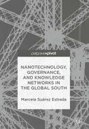 Nanotechnology, Governance, and Knowledge Networks in the Global South
