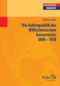 Deutsche Au?enpolitik des Wilhelminischen Kaiserreich 1890?1918【電子書籍】[ Walter Demel ]