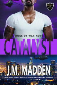Catalyst The Dogs of War, #4【電子書籍】[ J.M. Madden ]