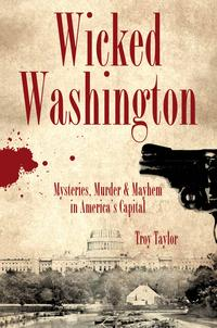 WickedWashingtonMysteries,Murder&MayheminAmerica'sCapital
