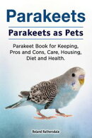 Parakeets. Parakeets as Pets. Parakeet Book for Keeping, Pros and Cons, Care, Housing, Diet and Health.