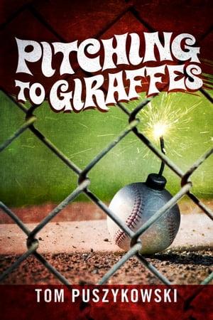 Pitching to Giraffes【電子書籍】[ Tom Puszykowski ]
