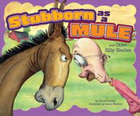 Stubborn as a Mule and Other Silly Similes【電子書籍】[ Nancy Loewen ]