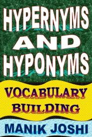 Hypernyms and Hyponyms: Vocabulary Building【電子書籍】[ Manik Joshi ]