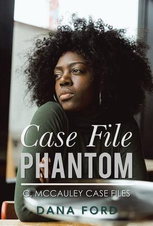 Case File PhantomPhantom【電子書籍】[ Dana Ford ]