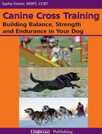 CANINE CROSS TRAININGBUILDING BALANCE, STRENGTH AND ENDURANCE IN YOUR DOG【電子書籍】[ Sasha Foster ]