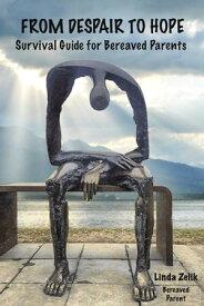 From Despair to HopeSurvival Guide for Bereaved Parents【電子書籍】[ Linda Zelik ]