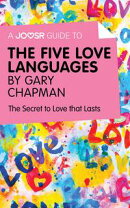 A Joosr Guide to... The Five Love Languages by Gary Chapman: The Secret to Love that Lasts