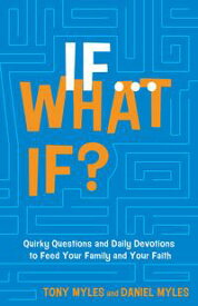 If . . . What If?Quirky Questions & Daily Devotions to Feed Your Family & Your Faith【電子書籍】[ Tony Myles ]