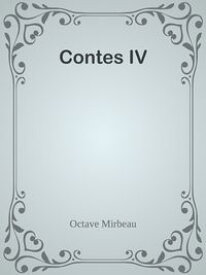 Contes IV【電子書籍】[ Octave Mirbeau ]