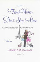 French Women Don't Sleep Alone: Pleasurable Secrets to Finding Love