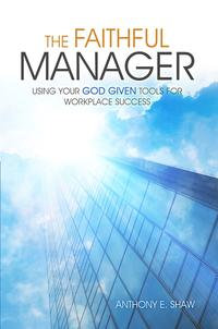 TheFaithfulManager:UsingYourGodGivenToolsforWorkplaceSuccess