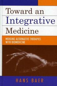 Toward an Integrative MedicineMerging Alternative Therapies with Biomedicine【電子書籍】[ Hans A. Baer ]