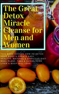 The Great Detox Miracle Cleanse for Men and WomenThis book covers how to detox your body & create easy, healthy, natural & effective diet meal plans, teas & juices your liver & body will love【電子書籍】[ Jessica Caplain ]