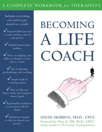 Becoming a Life CoachA Complete Workbook for Therapists【電子書籍】[ David Skibbins, PhD, CPCC ]