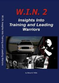 W.I.N. 2: Insights Into Training and Leading Warriors【電子書籍】[ Brian Willis ]