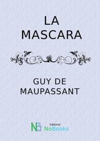 La mascara【電子書籍】[ Guy de Maupassant ]