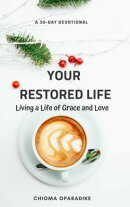 Your Restored Life: Living a Life of Grace and Love