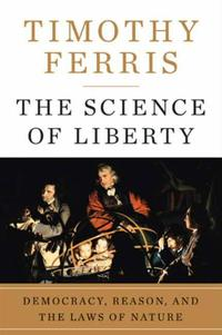 TheScienceofLibertyDemocracy,Reason,andtheLawsofNature