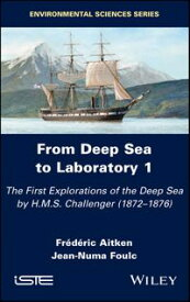 From Deep Sea to Laboratory 1The First Explorations of the Deep Sea by H.M.S. Challenger (1872-1876)【電子書籍】[ Frederic Aitken ]