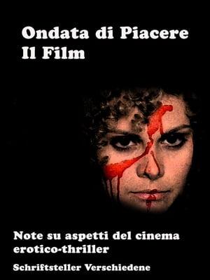 Ondata di Piacere - Il FilmAspetti del Cinema Erotico e Thriller【電子書籍】[ Schriftsteller Verschiedene ]
