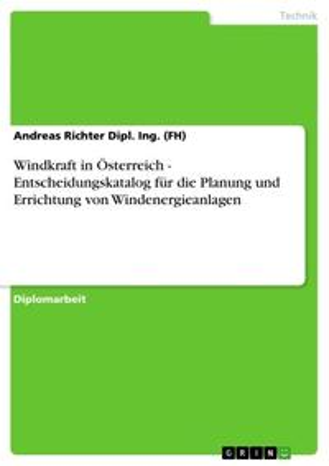 Windkraft in ?sterreich - Entscheidungskatalog f?r die Planung und Errichtung von Windenergieanlagen【電子書籍】[ Andreas Richter Dipl. Ing. (FH) ]