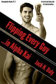 Flipping Every Guy in Alpha Kai【電子書籍】[ Jack N. Daly ]