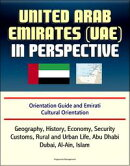United Arab Emirates (UAE) in Perspective - Orientation Guide and Emirati Cultural Orientation: Geography, H…