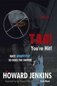 Tag! You're Hit!A Novel by Howard Jenkins with Foreword by Las Vegas Police Detective Scott Black【電子書籍】[ Howard Jenkins ]