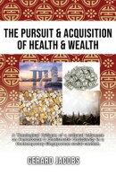 The Pursuit & Acquisition of Health & Wealth