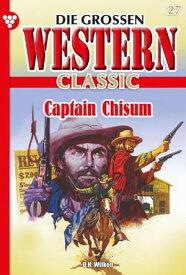 Die gro?en Western Classic 27 ? WesternCaptain Chisum【電子書籍】[ U.H. Wilken ]