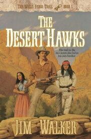 Desert Hawks, The (Wells Fargo Trail Book #5)【電子書籍】[ James Walker ]