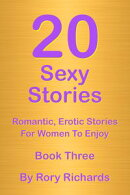 20 Sexy Stories: Romantic, Erotic Stories For Women Book Three